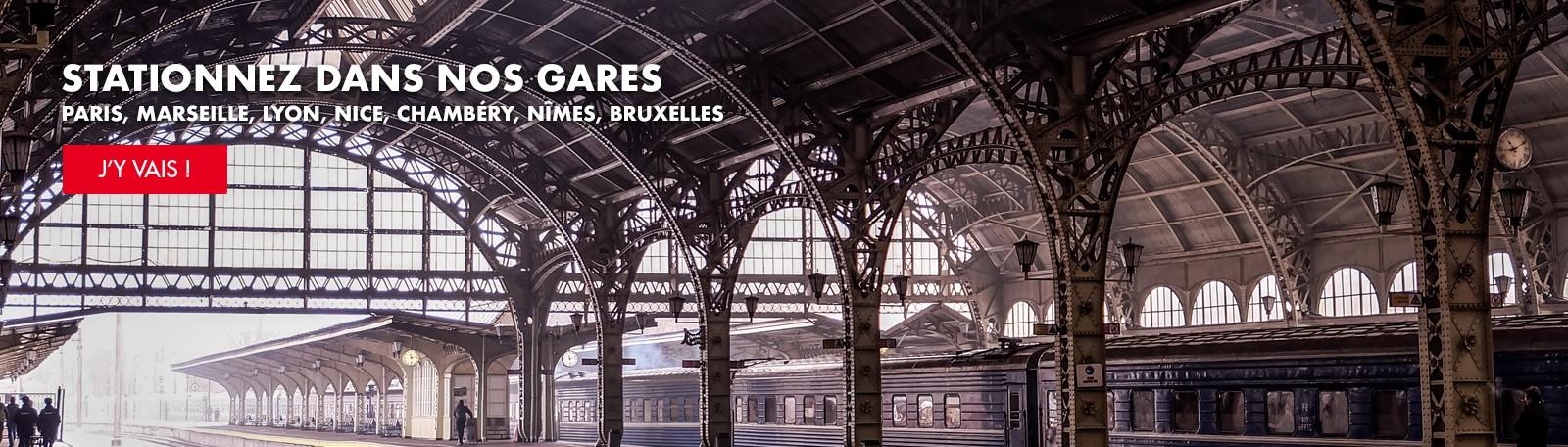 Stationnez dans nos gares : Paris, Marseille, Lyon, Chambéry, Nîmes, Bruxelles